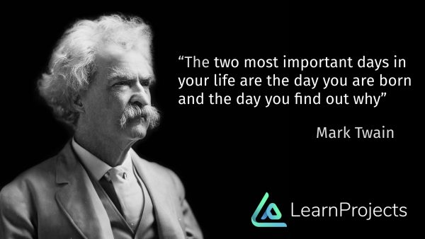 """""""The two most important days in your life are the day you are born and the day you find out why"""""""