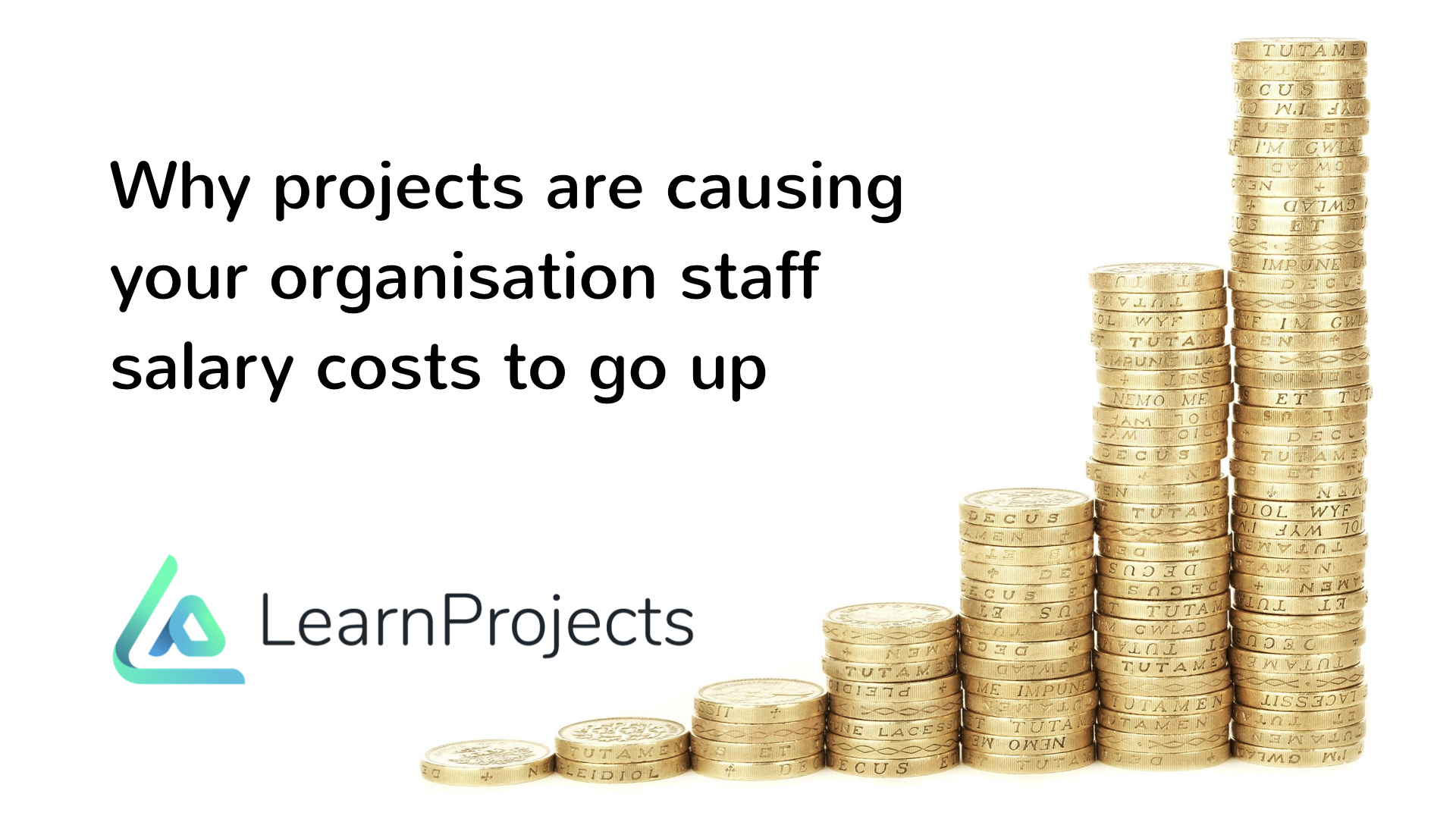 Why projects are causing your organisation staff costs to go up
